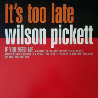 Wilson Pickett – Its Too Late